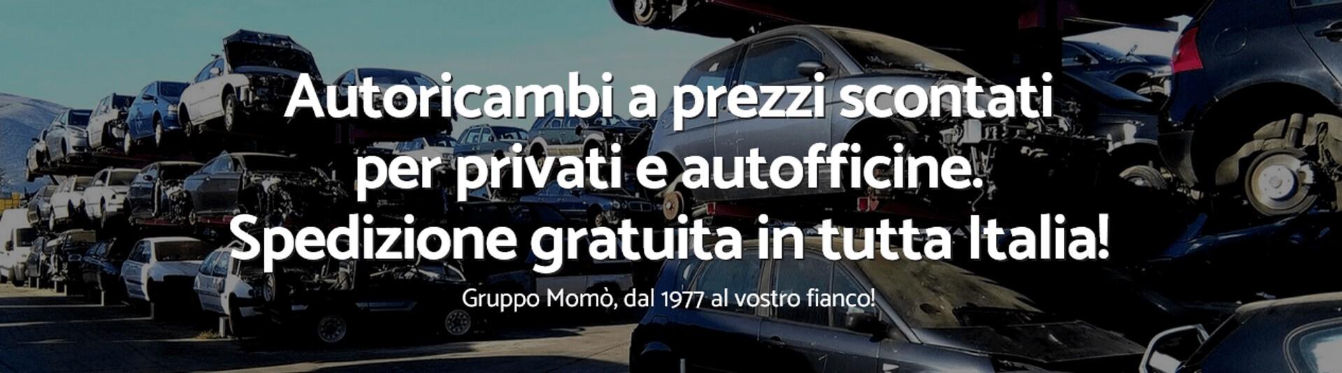 Autoricambi a prezzi scontati per privati e autofficine. Spedizione gratuita in tutta Italia! Gruppo Momò, dal 1977 al vostro fianco!